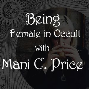 Spiritual Alchemy Show - Being Female in Occult with Mani C. Price