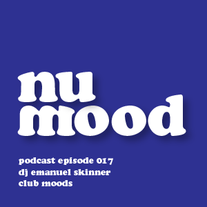 nu mood radio podcast // episode 017 // dj emanuel