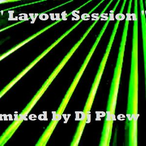 """ Layout Session "" mixed by Dj Phew"