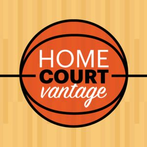Home Court Vantage Podcast Ep. 51