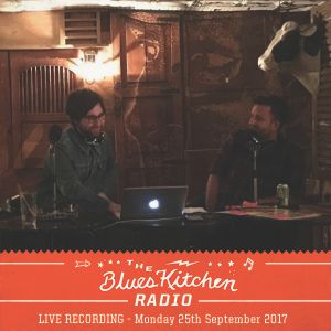 THE BLUES KITCHEN RADIO: LIVE 25th SEPTEMBER 2017