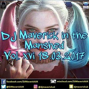 DJ Maverick in the Manshed Vol. vxi 18.03.2017