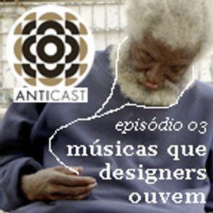 AntiCast 03 - Musicas que designers ouvem