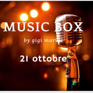 MUSIC BOX by GIGI MARINI 21 OTTOBRE 2017