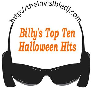 Billy's Top Ten Halloween Hits....Enjoy All Hallows Eve....Love Ya's! The Invisible D.J. Billy Rose
