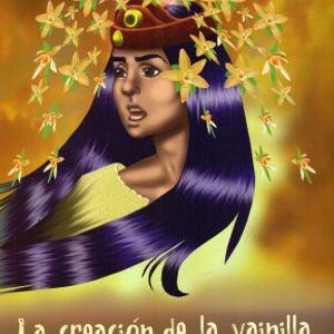 Mitos y leyendas prehispánicos. La creación de la vainilla.