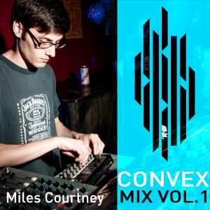 CONVEX MIX  001 - Miles Courtney (SUMMER 2012)