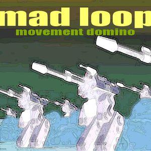 mad loop - movement domino jun 2011