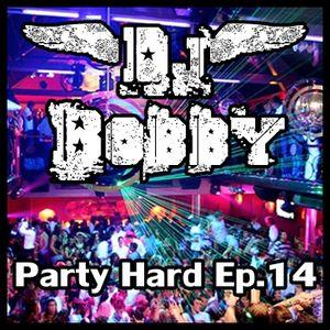 Dj Bobby - Party Hard Ep.14