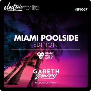 Electric For Life #EFL067 (Miami Poolside Edition)(March 8th, 2016)