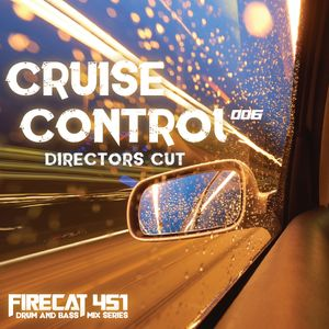 Firecat 451 Presents: Cruise Control Vol.6 [Directors Cut] - A Drum & Bass Mix Series