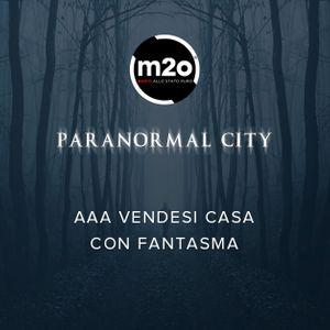 #27 - Paranormal City - 14 giugno 2016 - AAA vendesi casa con fantasma