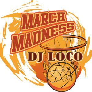 DJ LOCO - MARCH MADNESS 2016