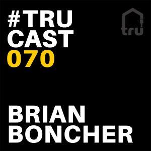 TRUcast 070 - Brian Boncher