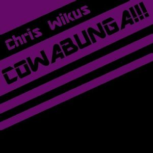 Chris Wikus - COWABUNGA!!!