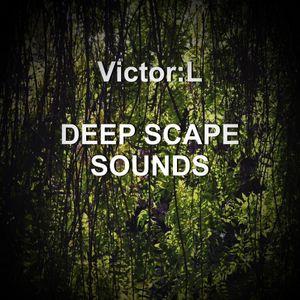 Victor:L - DEEP SCAPE SOUNDS - March 2016