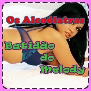 Os Alcoólatras - Batidão do Melody