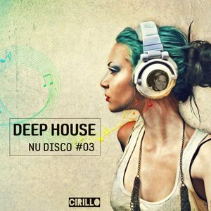 DEEP HOUSE - NU DISCO #03