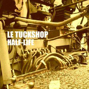 LE TUCKSHOP :: half-life