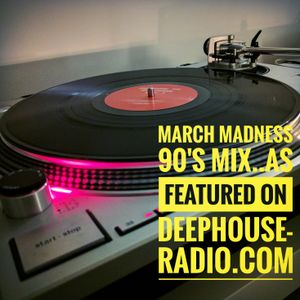 March Madness Mix..a 90's vibe...as featured on Deephouse-radio.com