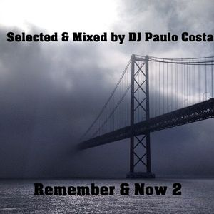 Selected & Mixed by DJ Paulo Costa -  Remember and Now (Part 2)