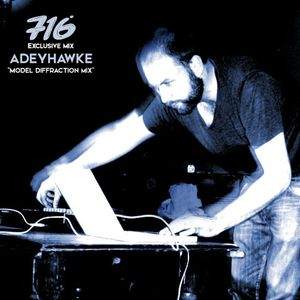 716 Exclusive Mix - Adeyhawke : Model Diffraction Mix