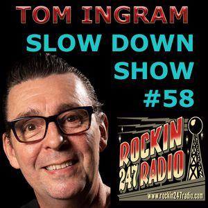 SLOW DOWN with TOM INGRAM #58