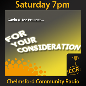 For Your Consideration - #Chelmsford - Gavin & Jez - 22/08/15 - Chelmsford Community Radio