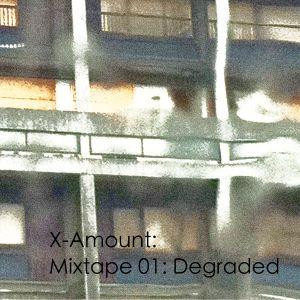 X-Amount Mixtape 01: Degraded