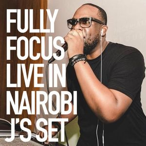 Fully Focus Live In Nairobi - J's Set (Raw)