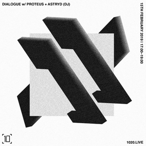 Dialogue w/ Proteus & Astryd - 15th February 2019