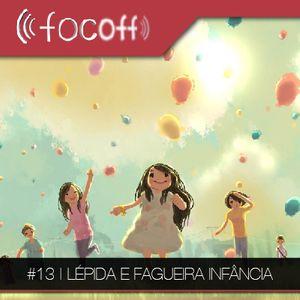#13 | Lépida e Fagueira Infância