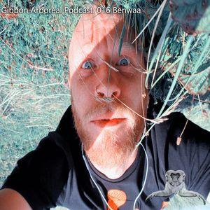 Gibbon Arboreal Podcast 016: Benwaa