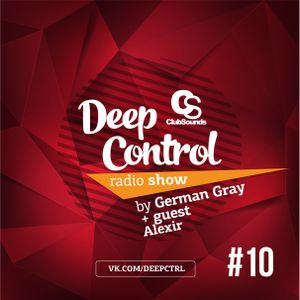Deep Control Radio Show — by German Gray + guest Alexir #10 (09.07.2016)