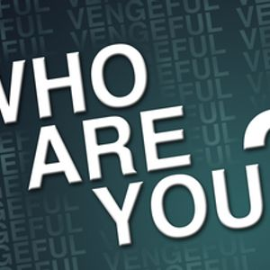 Who Are You?: VENGEFUL - Audio