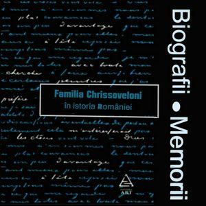 Biografii, Memorii: Familia Chrissoveloni In Istoria Romaniei (2017)