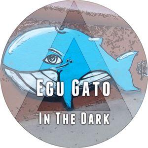 Egu Gato - In The Dark (set at 11.04.2015)