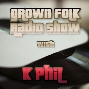The Grown Folk Radio Show with K Phil - 24th March 2016