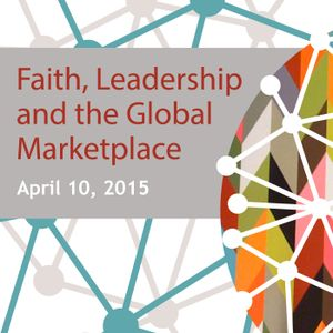 """Faith, Leadership, and the Global Marketplace"" - Lord Brian Griffiths of Fforestfach"
