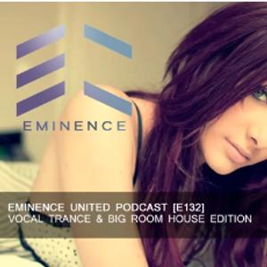 Eminence United Podcast Vocal Trance & Big Room Edition [E132]