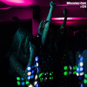WiscoJazz-Cast: Episode 124