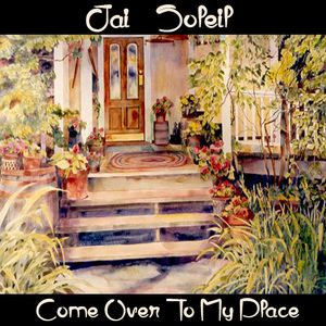Jai Soleil - Come Over To My Place