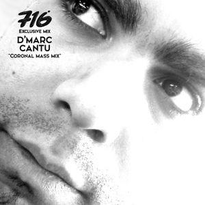 716 Exclusive Mix - D'Marc Cantu : Coronal Mass Mix