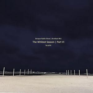Broque Radio Show - Brotkast 61 - pcbt The Whitest Season Part VI Mix