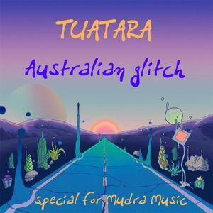Mudra Music podcast / Tuatara - Australian Glitch [MM019]