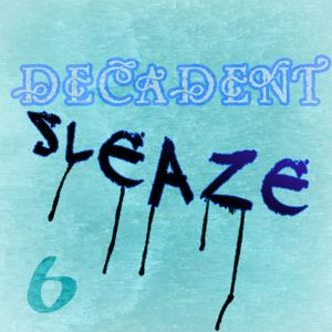 Decadent Sleaze 6 with DJ TRS
