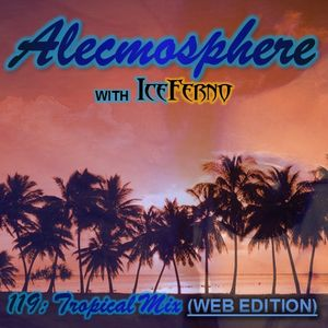 Alecmosphere 119: Tropical Mix with Iceferno (Web Edition)