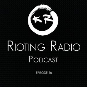 Kick Riot presents Rioting Radio 016