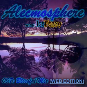 Alecmosphere 007: Blissful Mix with Iceferno (Web Edition)