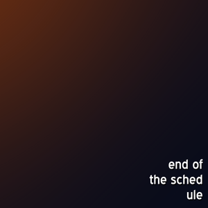End of the Schedule Episode 1